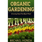Organic Gardening - Growing Food The Right Way