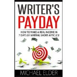 Writers Payday - How to Make a Real Income in 7 Days by Writing Short Articles!