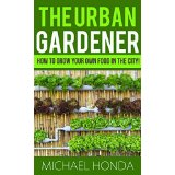 The Urban Gardener - How to Grow Your Own Food In The City!