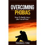 Overcoming Phobias � How To Easily Live a Life Free of Fear!