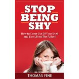 Stop Being Shy � How to Come Out Of Your Shell and Live Life to The Fullest!