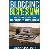 Blogging Businessman � How to Start a Successful and Profitable Blog From Scratch!