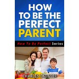 How To Be The Perfect Parent