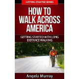 How to Walk Across America - Getting Started With Long Distance Walking