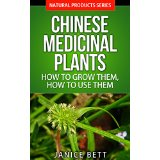 Chinese Medicinal Plants - How to Grow Them, How to Use Them